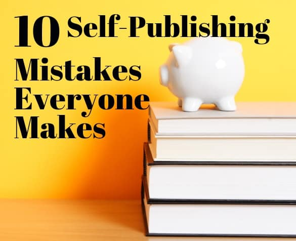 self publishing mistakes for beginners